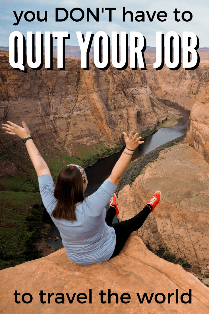 You don't have to quit your job to travel