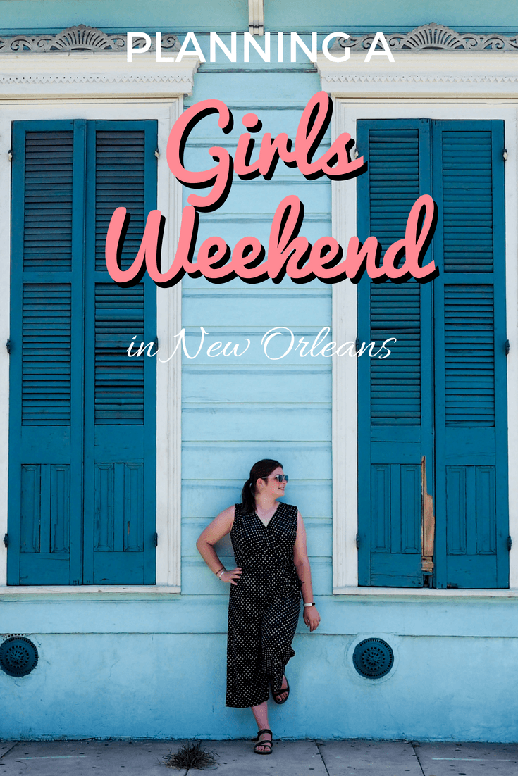 How to plan a girls weekend getaway to New Orleans